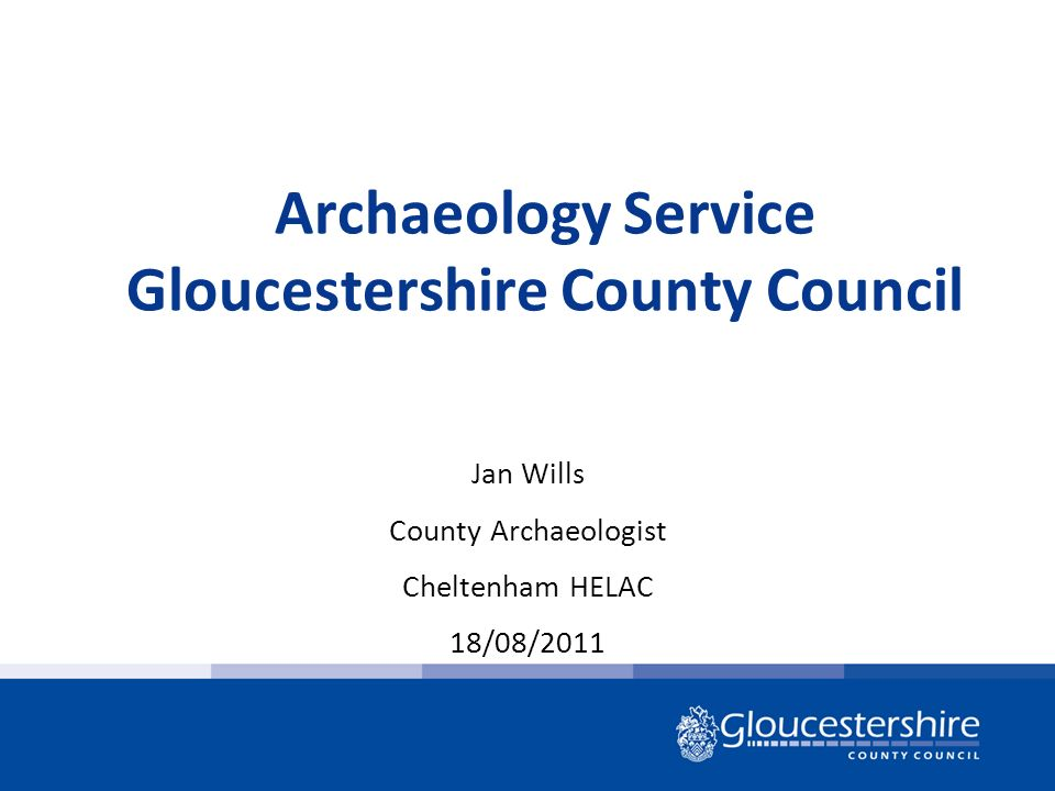 Archaeology Service Gloucestershire County Council Jan Wills County Archaeologist Cheltenham HELAC 18/08/2011
