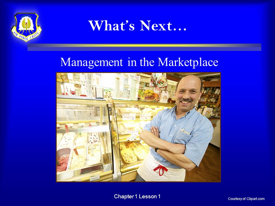 Chapter 1 Lesson 1 Whats Next… Management in the Marketplace Courtesy of Clipart.com