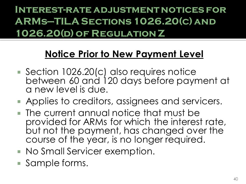 40 Notice Prior to New Payment Level Section 1026.20(c) also requires notice between 60 and 120 days before payment at a new level is due.