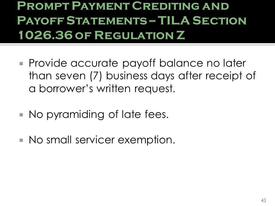 43 Provide accurate payoff balance no later than seven (7) business days after receipt of a borrowers written request.