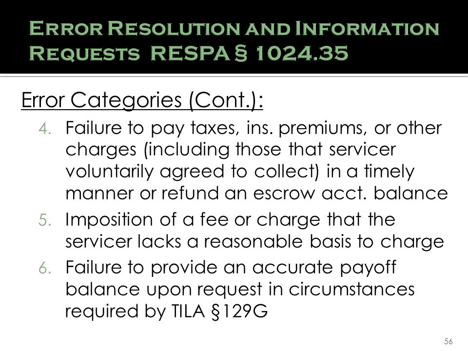 56 Error Categories (Cont.): 4.Failure to pay taxes, ins.