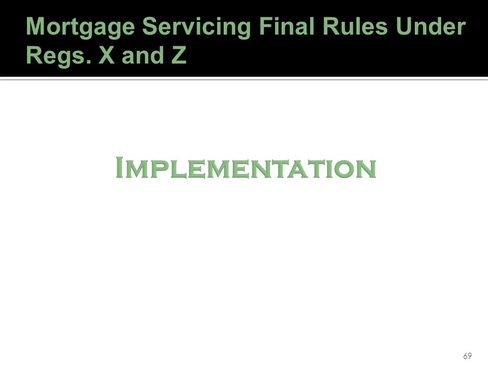 69 Mortgage Servicing Final Rules Under Regs. X and Z