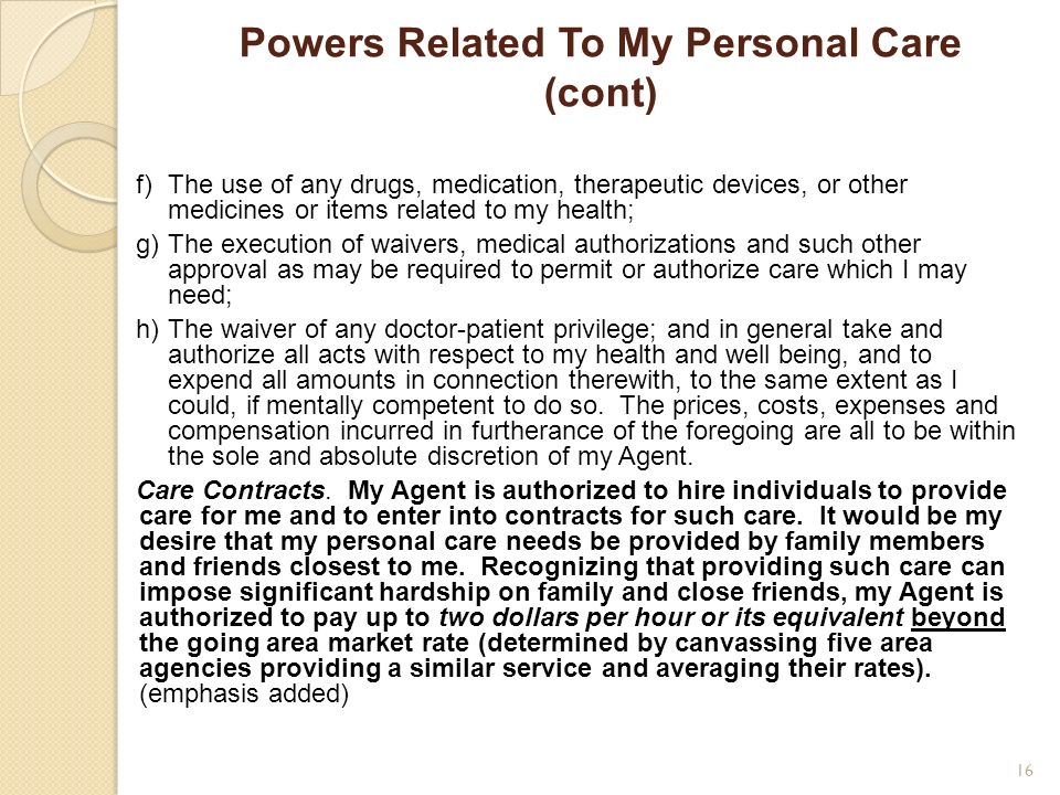 Powers Related To My Personal Care (cont) f)The use of any drugs, medication, therapeutic devices, or other medicines or items related to my health; g