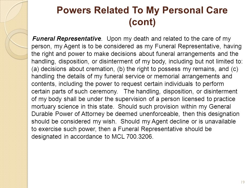Powers Related To My Personal Care (cont) Funeral Representative. Upon my death and related to the care of my person, my Agent is to be considered as