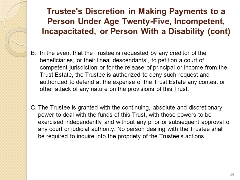 Trustee's Discretion in Making Payments to a Person Under Age Twenty-Five, Incompetent, Incapacitated, or Person With a Disability (cont) B. In the ev