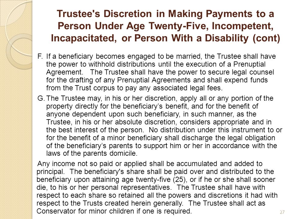 Trustee's Discretion in Making Payments to a Person Under Age Twenty-Five, Incompetent, Incapacitated, or Person With a Disability (cont) F.If a benef