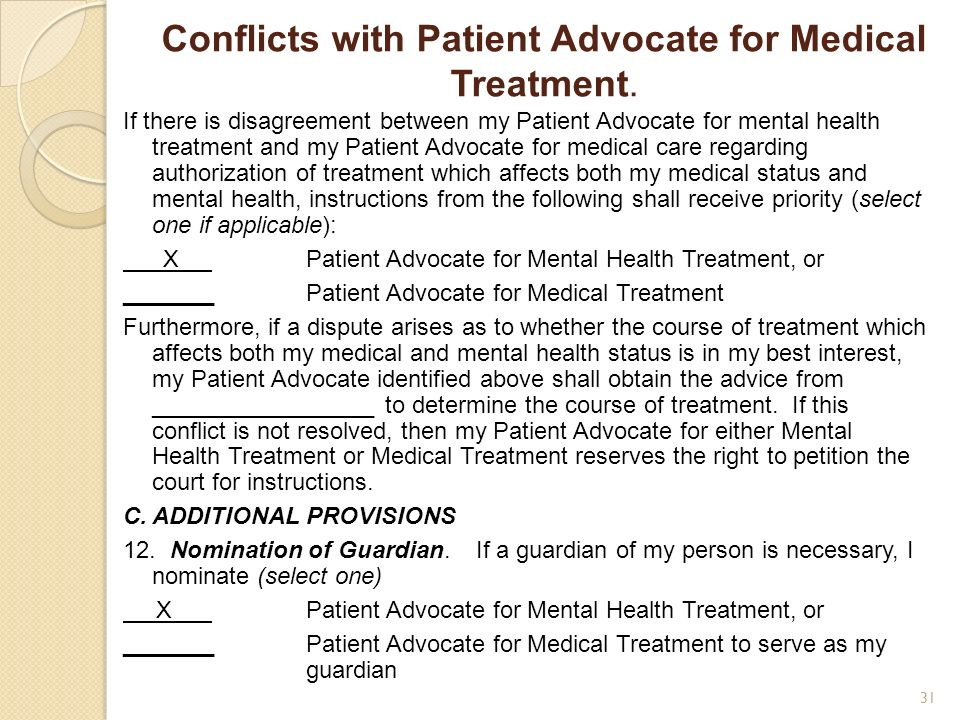 Conflicts with Patient Advocate for Medical Treatment. If there is disagreement between my Patient Advocate for mental health treatment and my Patient