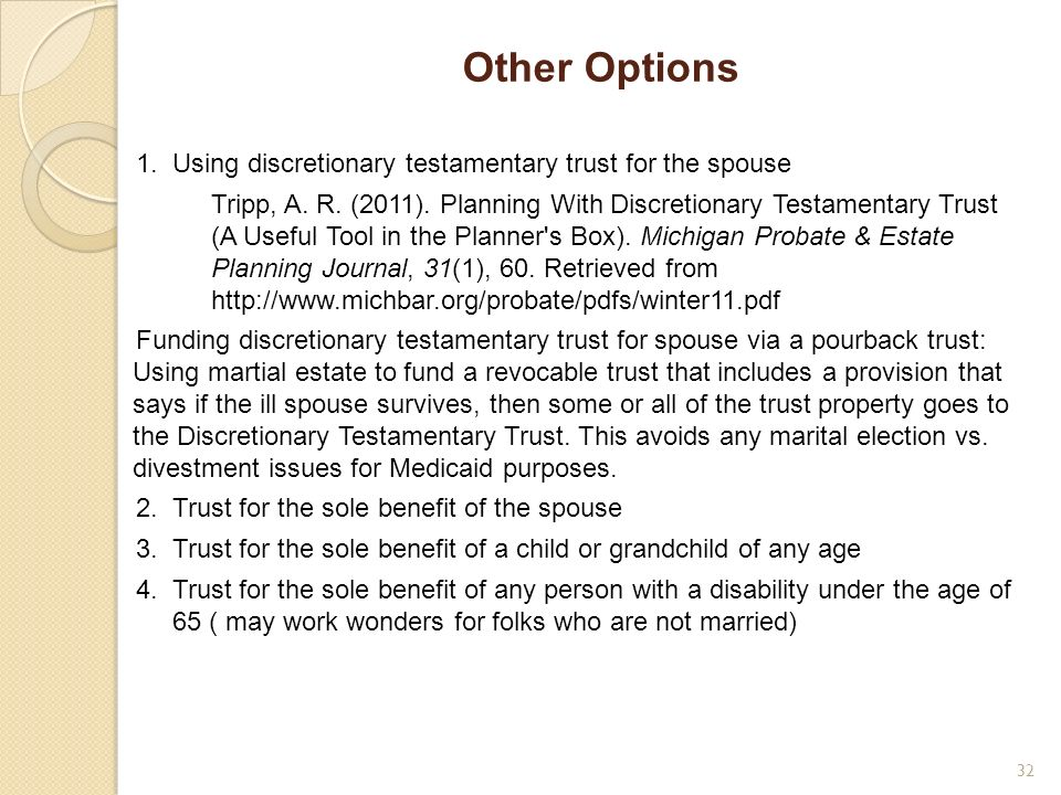 Other Options 1. Using discretionary testamentary trust for the spouse Tripp, A. R. (2011). Planning With Discretionary Testamentary Trust (A Useful T