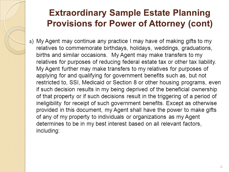 Extraordinary Sample Estate Planning Provisions for Power of Attorney (cont) a )My Agent may continue any practice I may have of making gifts to my re