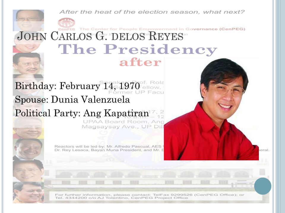 J OHN C ARLOS G. DELOS R EYES Birthday: February 14, 1970 Spouse: Dunia Valenzuela Political Party: Ang Kapatiran