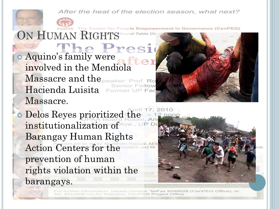O N H UMAN R IGHTS Aquinos family were involved in the Mendiola Massacre and the Hacienda Luisita Massacre. Delos Reyes prioritized the institutionali
