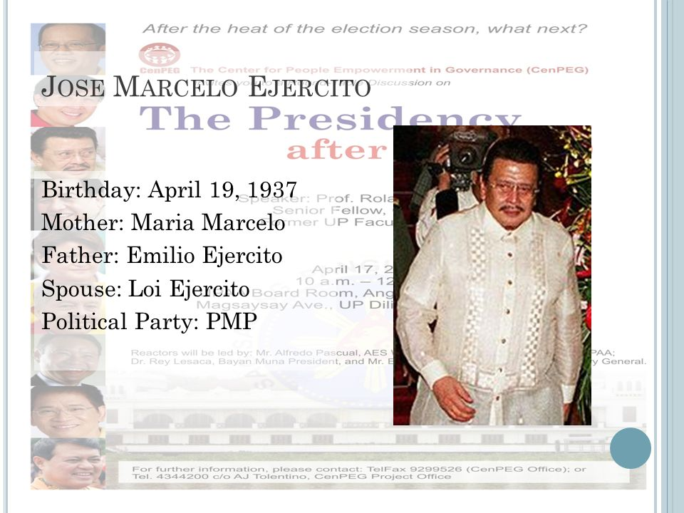 J OSE M ARCELO E JERCITO Birthday: April 19, 1937 Mother: Maria Marcelo Father: Emilio Ejercito Spouse: Loi Ejercito Political Party: PMP