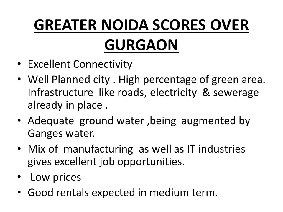 GREATER NOIDA SCORES OVER GURGAON Excellent Connectivity Well Planned city.