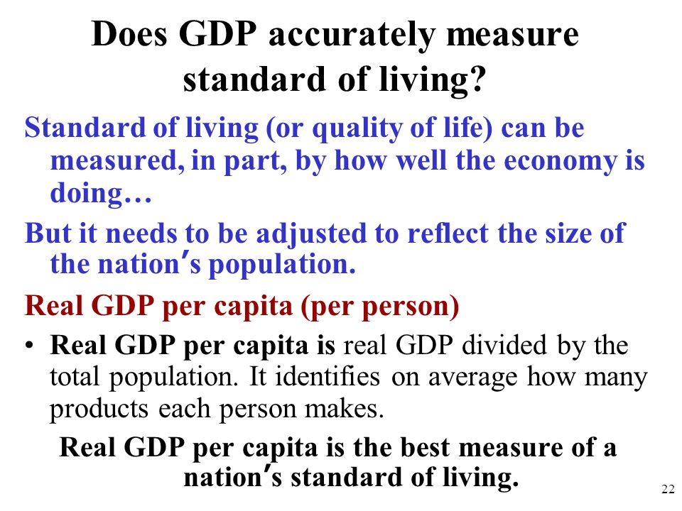 Does GDP accurately measure standard of living? Standard of living (or quality of life) can be measured, in part, by how well the economy is doing… Bu