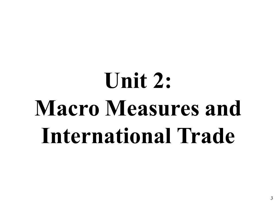 Unit 2: Macro Measures and International Trade 3
