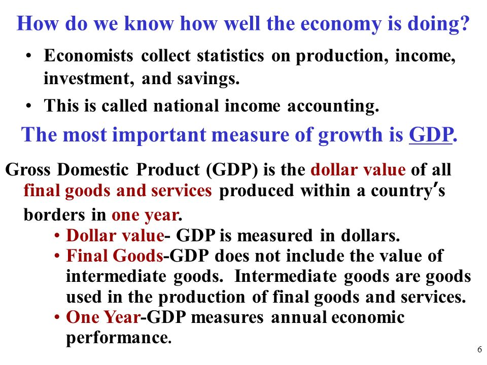 How do we know how well the economy is doing? Economists collect statistics on production, income, investment, and savings. This is called national in