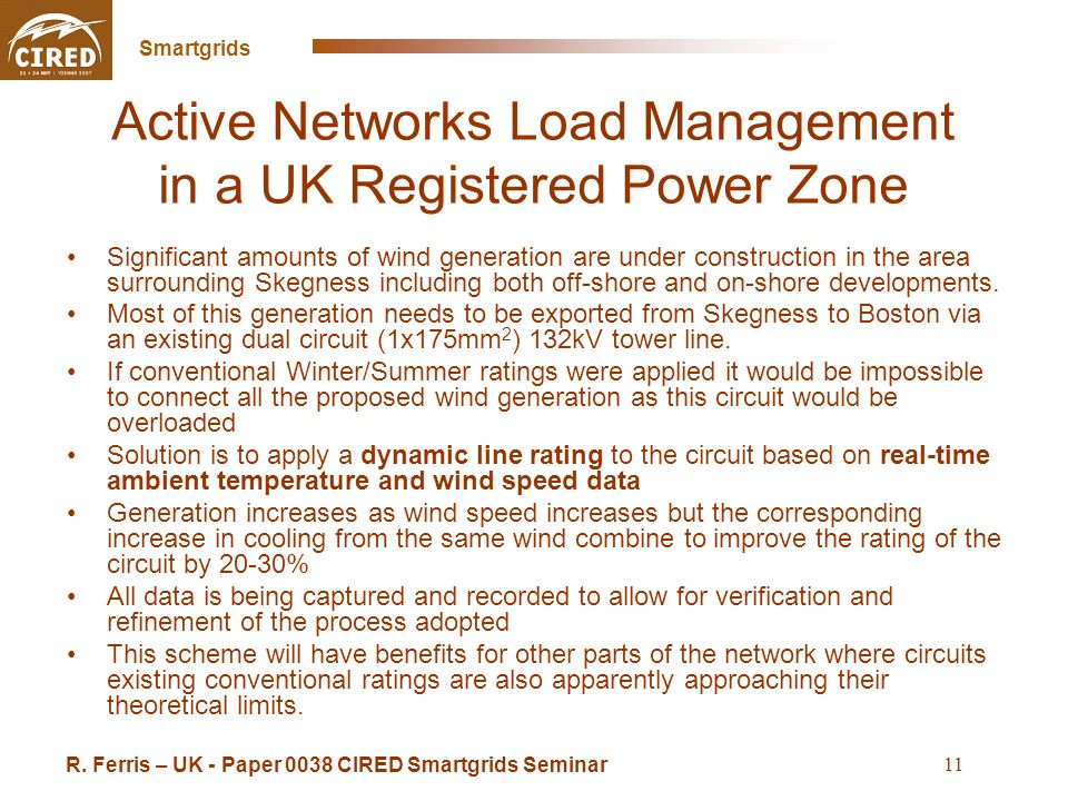 Cross Sintra Seminar May 16 2008 Smartgrids 11 Active Networks Load Management in a UK Registered Power Zone Significant amounts of wind generation are under construction in the area surrounding Skegness including both off-shore and on-shore developments.