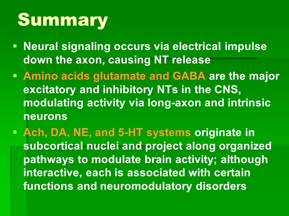 Summary Neural signaling occurs via electrical impulse down the axon, causing NT release Amino acids glutamate and GABA are the major excitatory and i