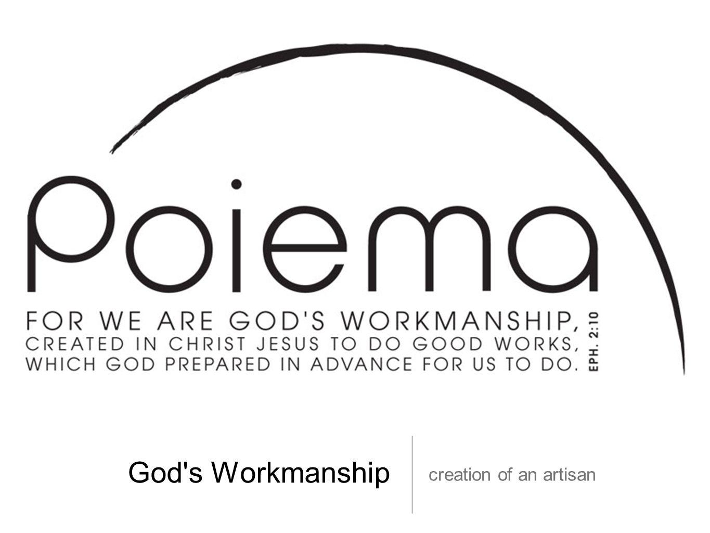 God's Workmanship creation of an artisan