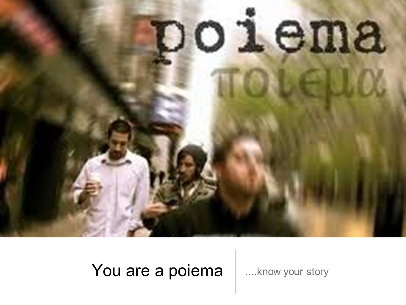 You are a poiema....know your story