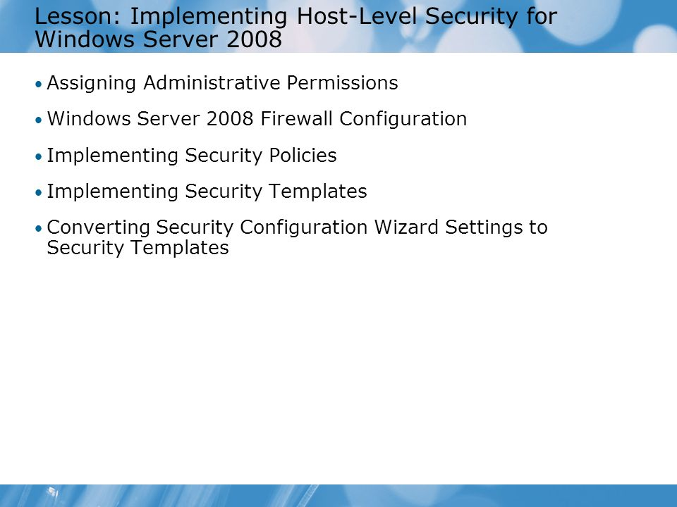 Lesson: Implementing Host-Level Security for Windows Server 2008 Assigning Administrative Permissions Windows Server 2008 Firewall Configuration Imple