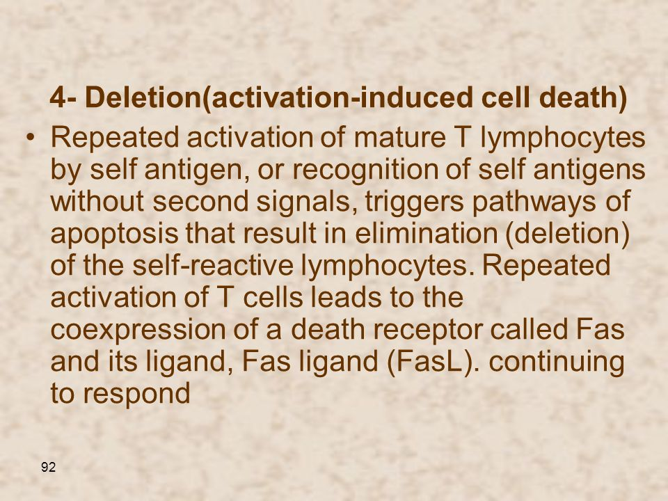 92 4- Deletion(activation-induced cell death) Repeated activation of mature T lymphocytes by self antigen, or recognition of self antigens without sec