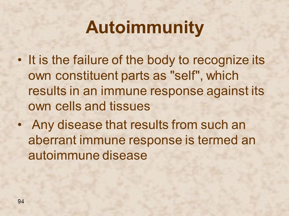 94 Autoimmunity It is the failure of the body to recognize its own constituent parts as