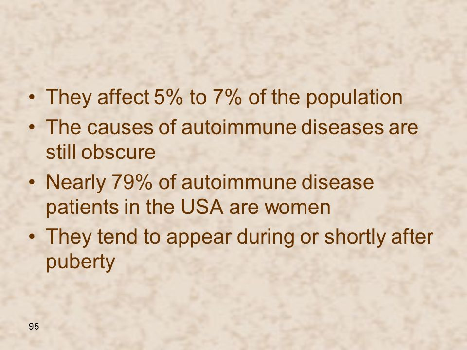 95 They affect 5% to 7% of the population The causes of autoimmune diseases are still obscure Nearly 79% of autoimmune disease patients in the USA are