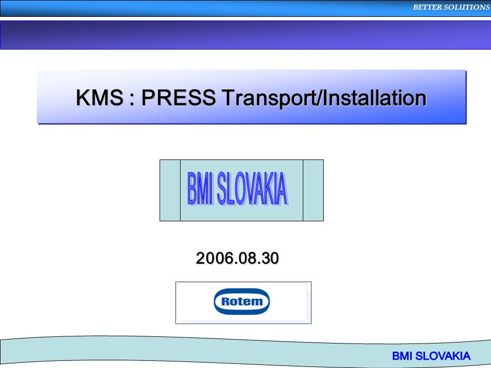 BETTER SOLUTIONS KMS : PRESS Transport/Installation 2006.08.30