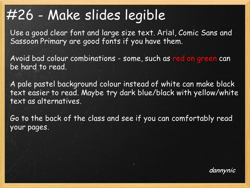 #26 - Make slides legible Use a good clear font and large size text.