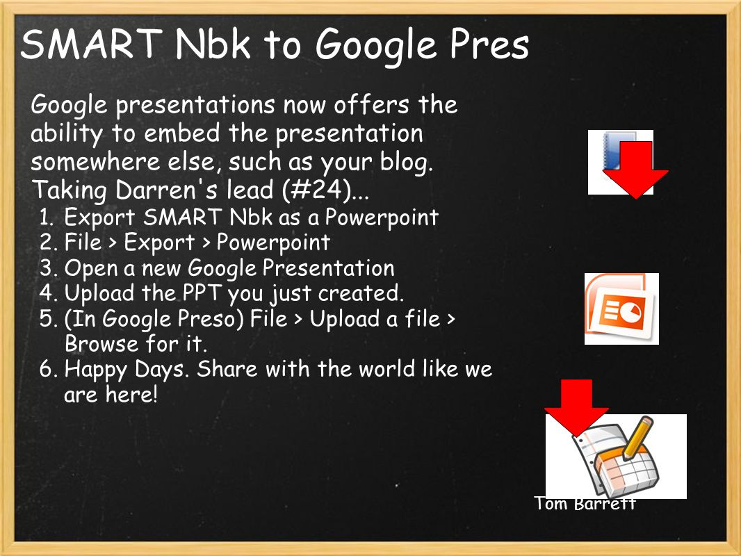 SMART Nbk to Google Pres Google presentations now offers the ability to embed the presentation somewhere else, such as your blog.