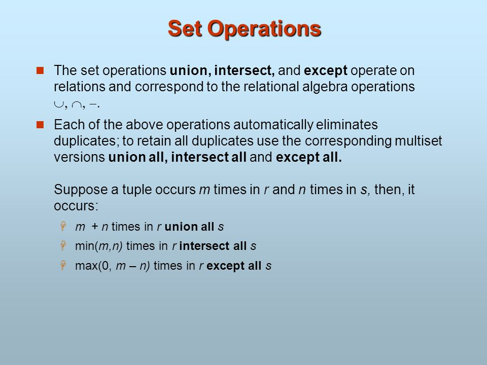 Set Operations The set operations union, intersect, and except operate on relations and correspond to the relational algebra operations Each of the ab
