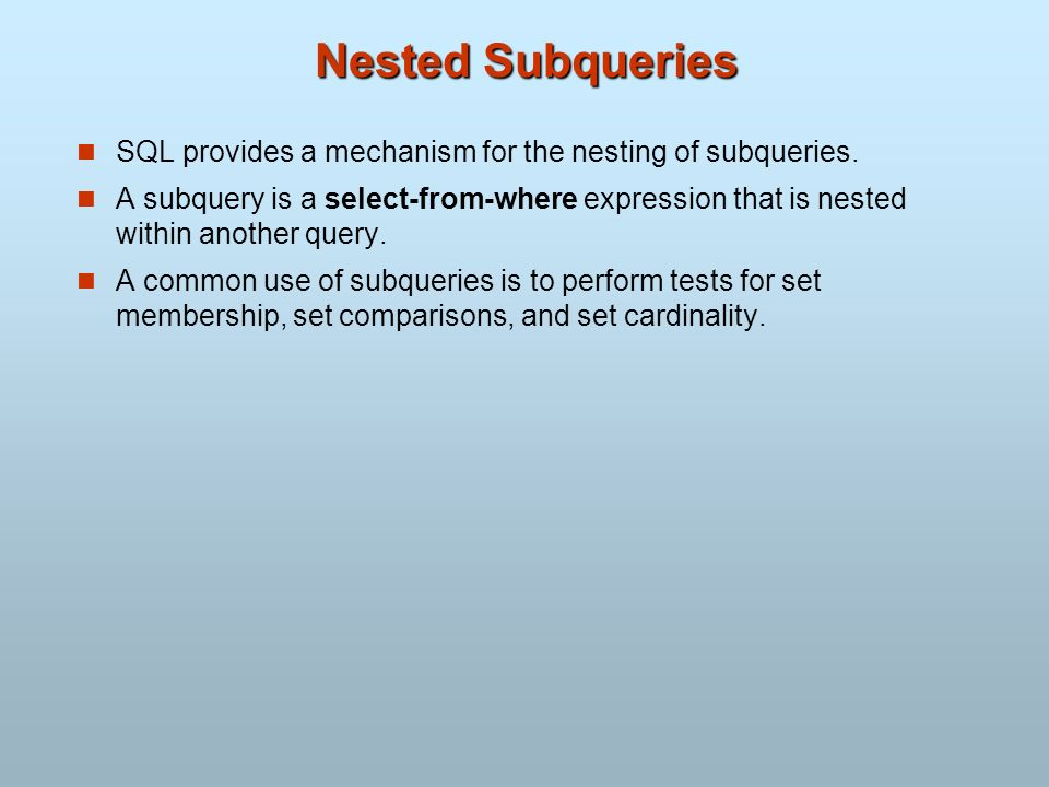 Nested Subqueries SQL provides a mechanism for the nesting of subqueries. A subquery is a select-from-where expression that is nested within another q