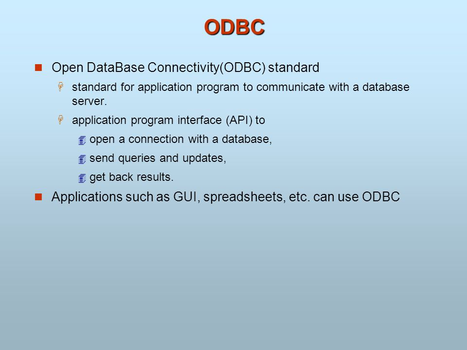 ODBC Open DataBase Connectivity(ODBC) standard standard for application program to communicate with a database server. application program interface (