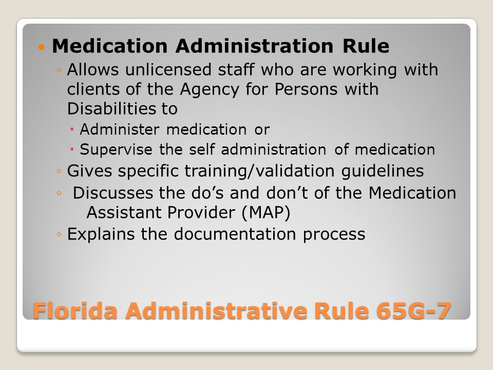 Medication Administration and Assistance with Self-Administration of Medication Florida Administrative Rule 65G-7 Agency for Persons with Disabilities