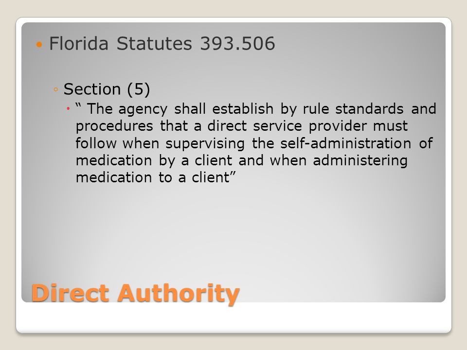 Florida Administrative Rule 65G-7 Medication Administration Rule Allows unlicensed staff who are working with clients of the Agency for Persons with D