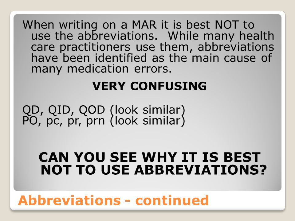 Abbreviations poby mouth p.c.after meals prnas needed QDevery day QODevery other day Tabtablet Q3hevery 3 hours QID or qidfour times per day siglabel