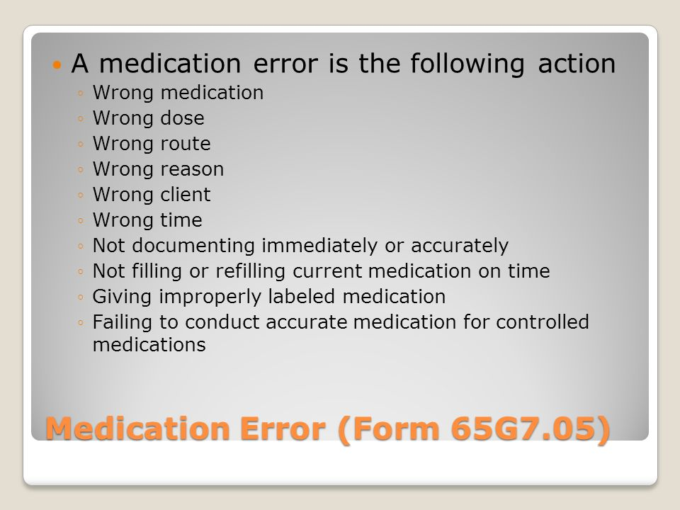 What could cause a medication error? Preparing meds in poor lighting Pouring meds for more than one client at a time Pre-pouring medications DISTRACTI