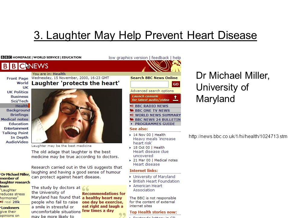 3. Laughter May Help Prevent Heart Disease Dr Michael Miller, University of Maryland Dr Michael Miller, University of Maryland http://news.bbc.co.uk/1