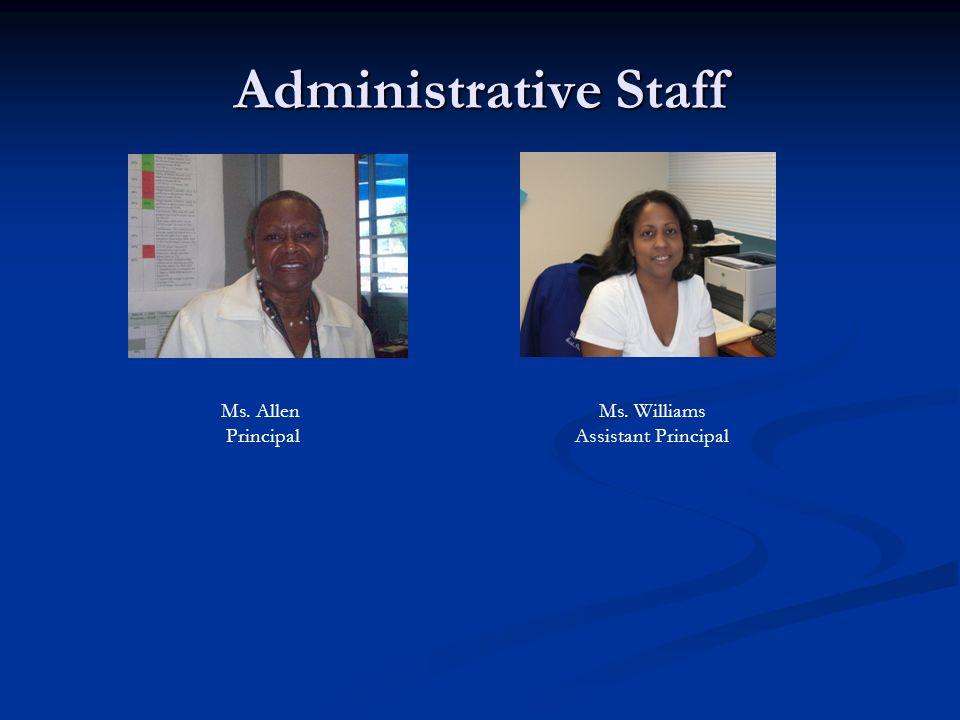 Administrative Staff Ms. Williams Assistant Principal Ms. Allen Principal