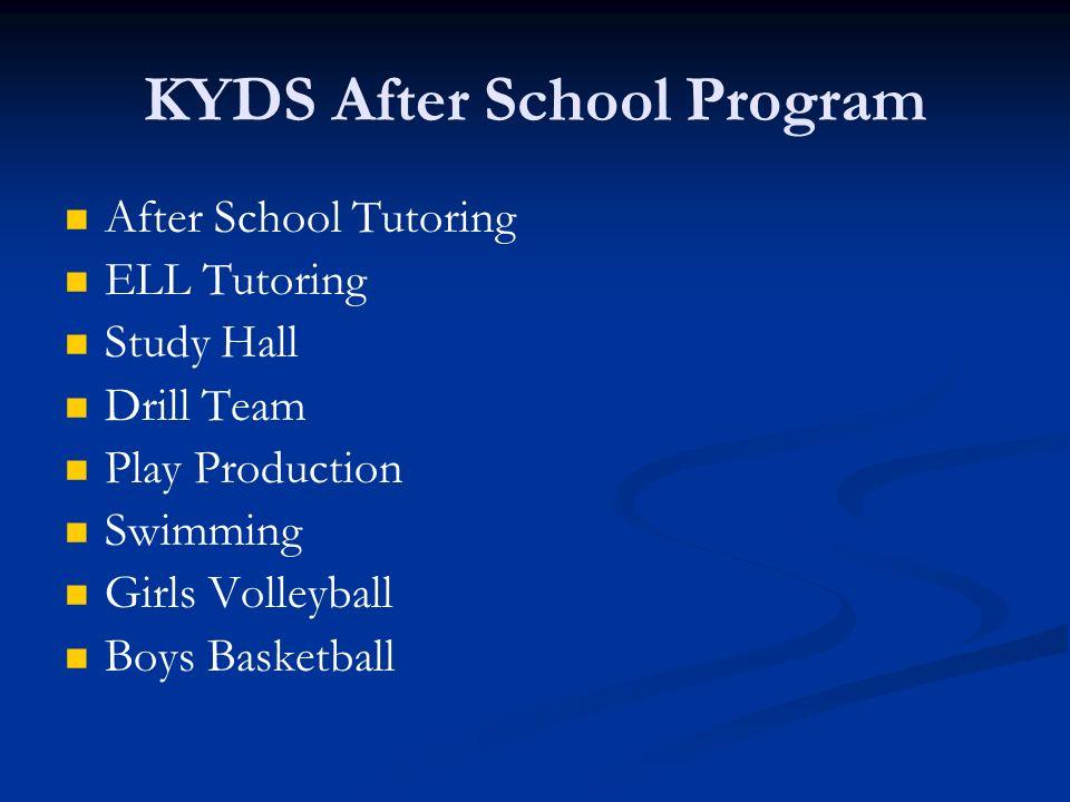 KYDS After School Program After School Tutoring ELL Tutoring Study Hall Drill Team Play Production Swimming Girls Volleyball Boys Basketball