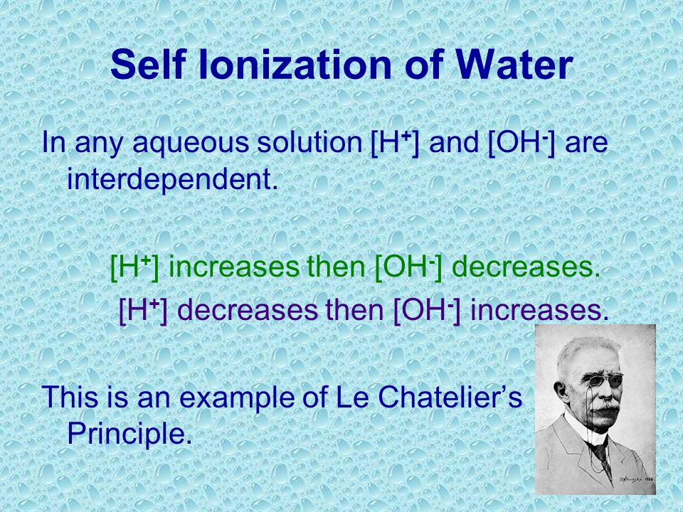 Self Ionization of Water In pure water the H + and OH - are produced in a 1:1 ratio. [H + ] = [OH - ] A neutral solution is when [H + ] = [OH - ] Wate