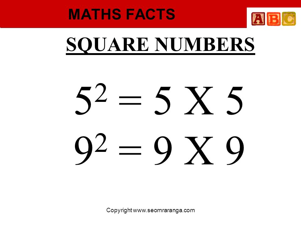Copyright www.seomraranga.com MATHS FACTS SQUARE NUMBERS 5 2 = 5 X 5 9 2 = 9 X 9