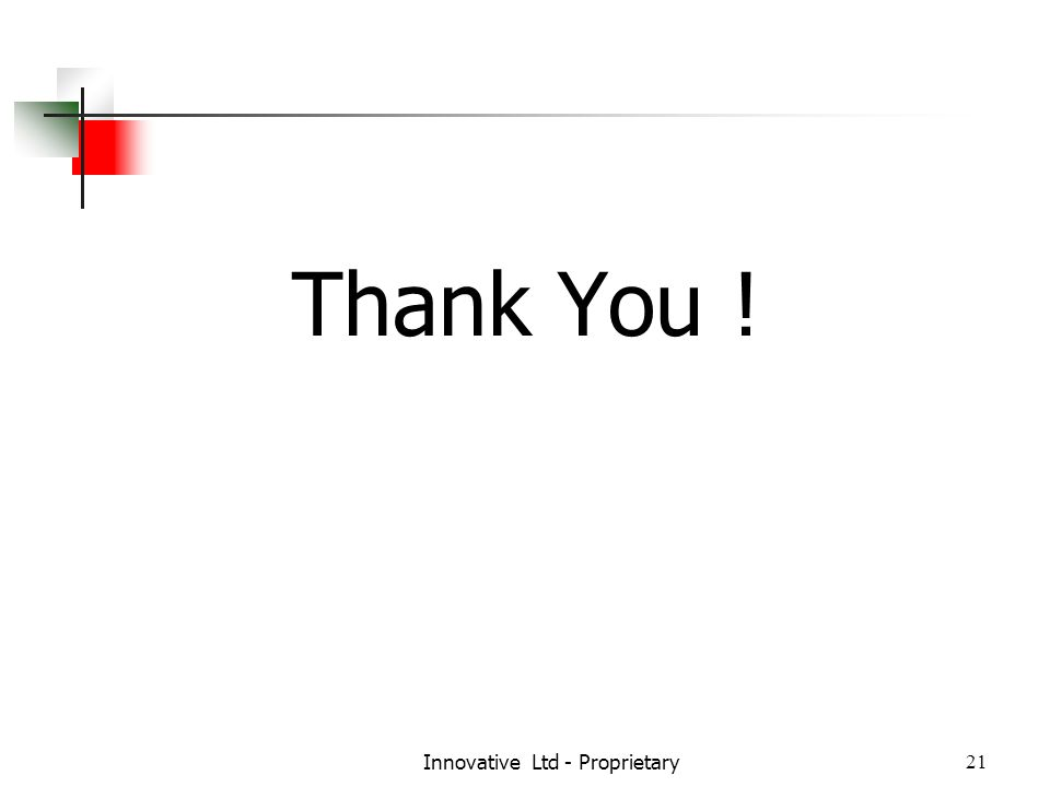 Innovative Ltd - Proprietary21 Thank You !