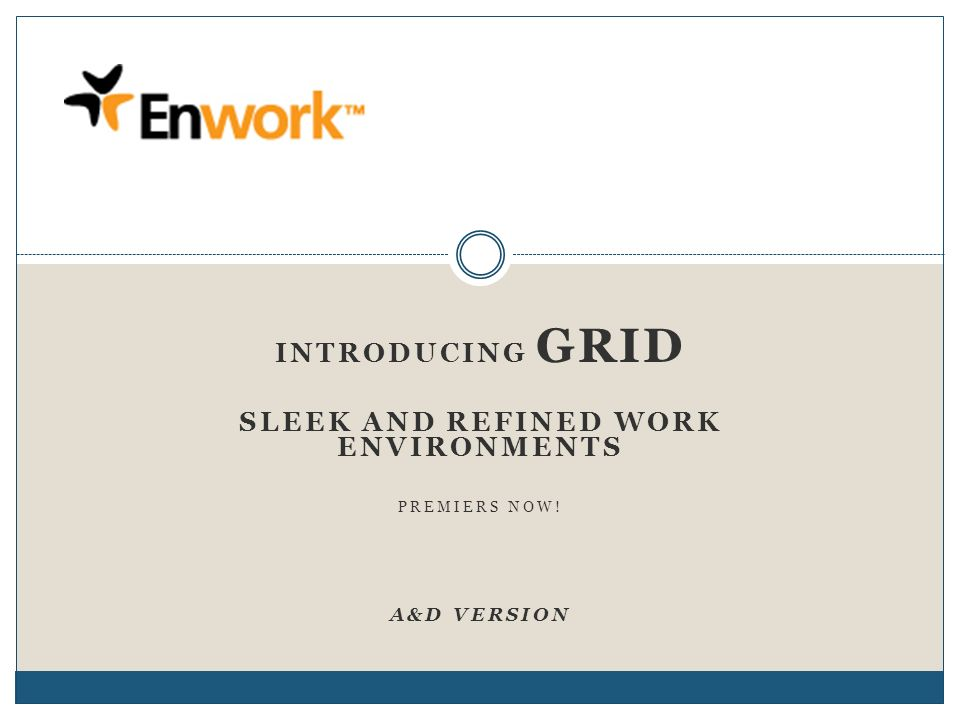 INTRODUCING GRID SLEEK AND REFINED WORK ENVIRONMENTS PREMIERS NOW! A&D VERSION
