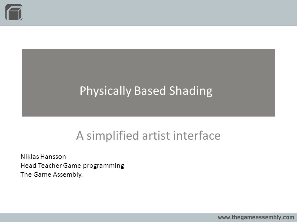Physically Based Shading What is it ? Why should I use it ? How do I integrate it into a project ?