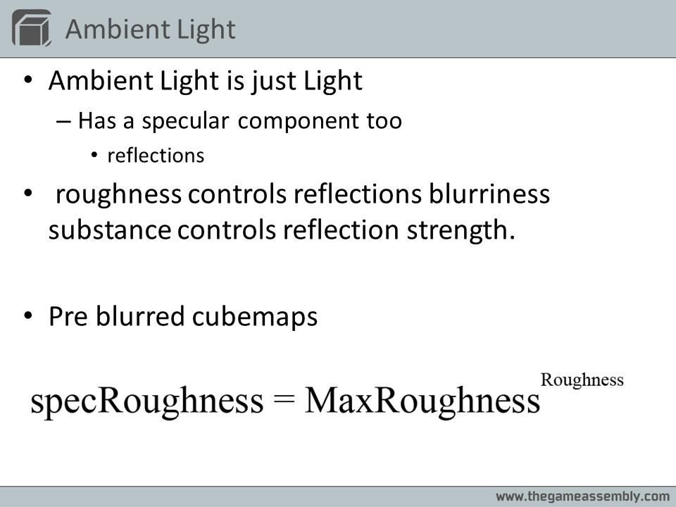 Ambient Light Ambient Light is just Light – Has a specular component too reflections roughness controls reflections blurriness substance controls refl