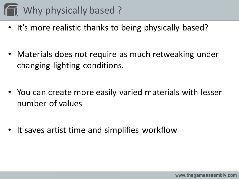 Why physically based ? Its more realistic thanks to being physically based? Materials does not require as much retweaking under changing lighting cond