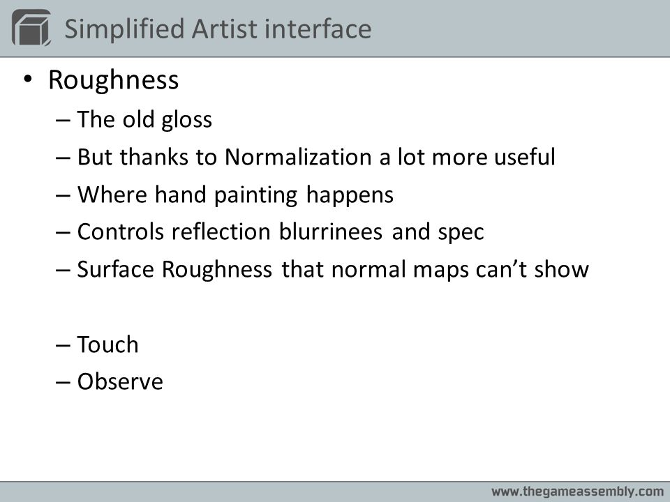 Simplified Artist interface Roughness – The old gloss – But thanks to Normalization a lot more useful – Where hand painting happens – Controls reflect