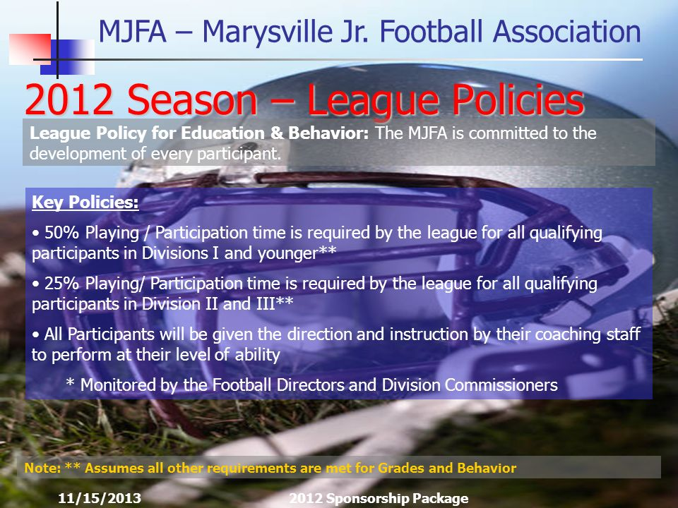 MJFA – Marysville Jr. Football Association 11/15/20132012 Sponsorship Package 2012 Season – League Policies Key Policies: 50% Playing / Participation